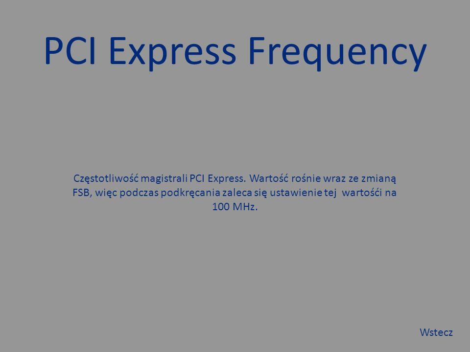 PCI Express Frequency Częstotliwość magistrali PCI Express.