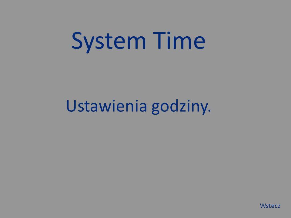 System Time Ustawienia godziny. Wstecz