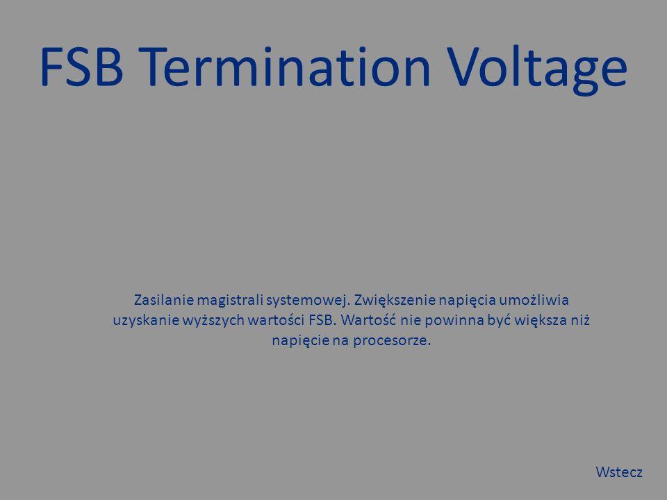 FSB Termination Voltage Zasilanie magistrali systemowej.