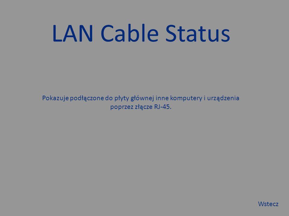 LAN Cable Status Pokazuje podłączone do płyty głównej inne komputery i urządzenia poprzez złącze RJ-45.
