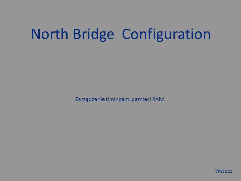 North Bridge Configuration Zarządzanie timingami pamięci RAM. Wstecz