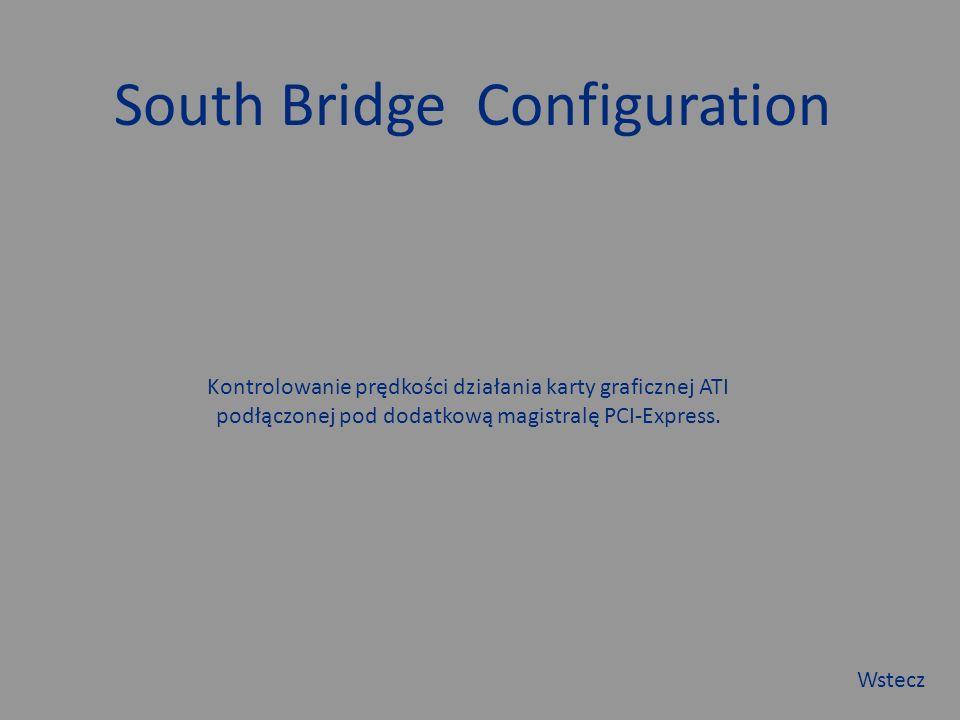 South Bridge Configuration Kontrolowanie prędkości działania karty graficznej ATI podłączonej pod dodatkową magistralę PCI-Express.