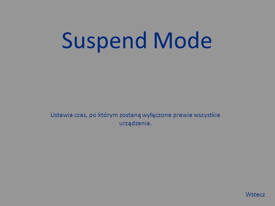 Suspend Mode Ustawia czas, po którym zostaną wyłączone prawie wszystkie urządzenia. Wstecz