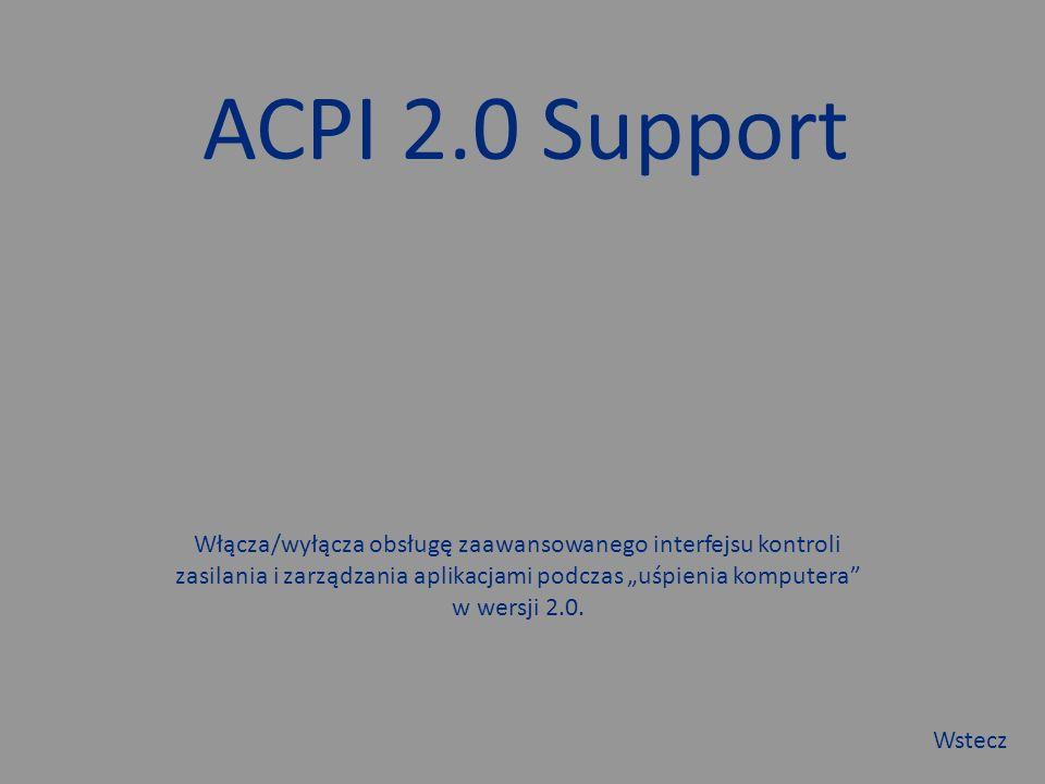 """ACPI 2.0 Support Włącza/wyłącza obsługę zaawansowanego interfejsu kontroli zasilania i zarządzania aplikacjami podczas """"uśpienia komputera w wersji 2.0."""