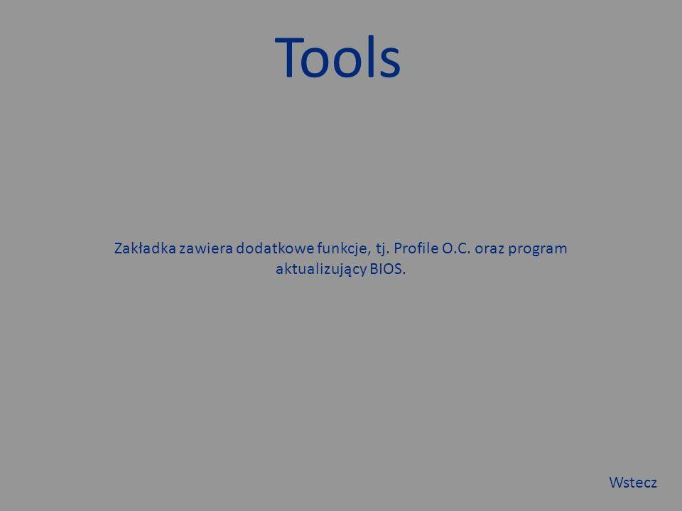 Tools Zakładka zawiera dodatkowe funkcje, tj. Profile O.C. oraz program aktualizujący BIOS. Wstecz