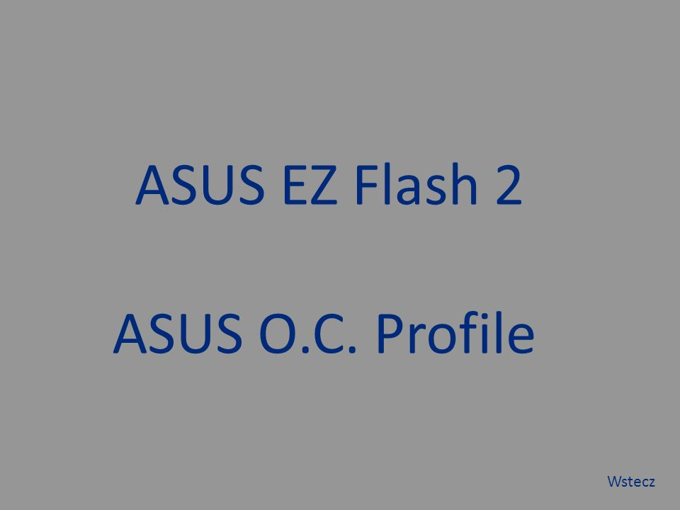 ASUS EZ Flash 2 ASUS O.C. Profile Wstecz