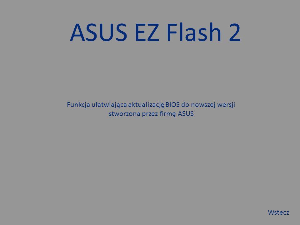 ASUS EZ Flash 2 Funkcja ułatwiająca aktualizację BIOS do nowszej wersji stworzona przez firmę ASUS Wstecz