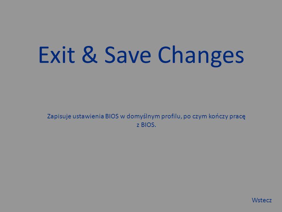Exit & Save Changes Zapisuje ustawienia BIOS w domyślnym profilu, po czym kończy pracę z BIOS.