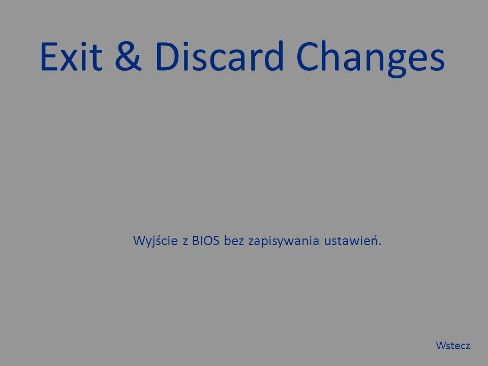 Exit & Discard Changes Wyjście z BIOS bez zapisywania ustawień. Wstecz