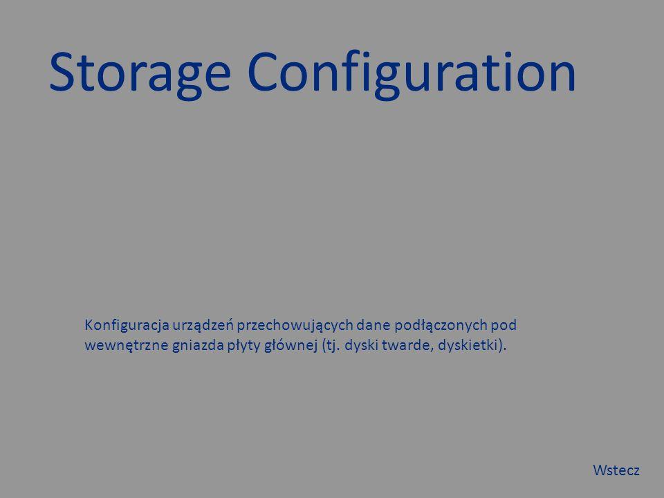 Storage Configuration Wstecz Konfiguracja urządzeń przechowujących dane podłączonych pod wewnętrzne gniazda płyty głównej (tj.