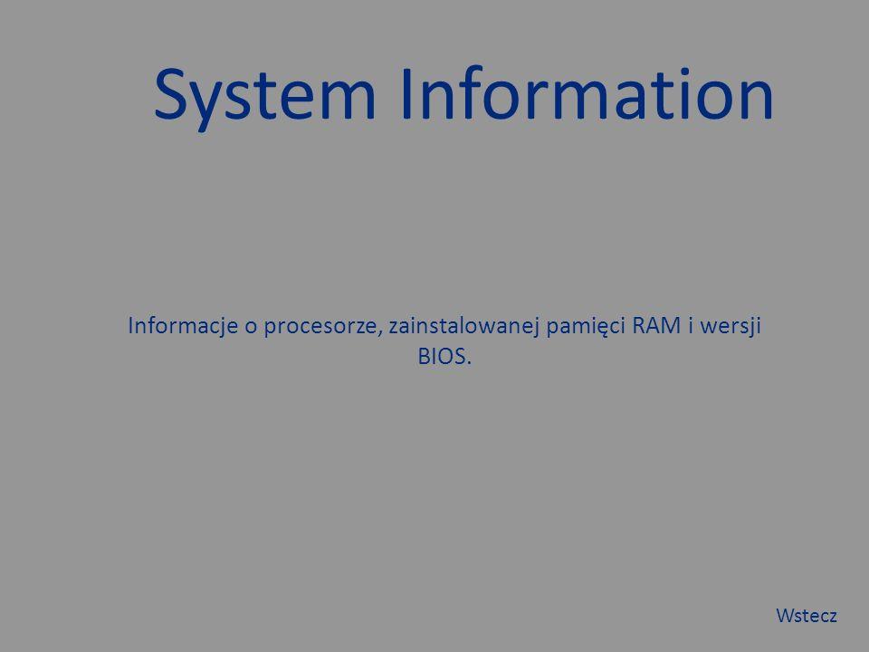 System Information Informacje o procesorze, zainstalowanej pamięci RAM i wersji BIOS. Wstecz