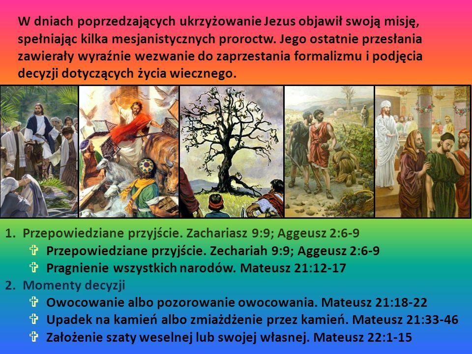 1.Przepowiedziane przyjście. Zachariasz 9:9; Aggeusz 2:6-9  Przepowiedziane przyjście. Zechariah 9:9; Aggeusz 2:6-9  Pragnienie wszystkich narodów.