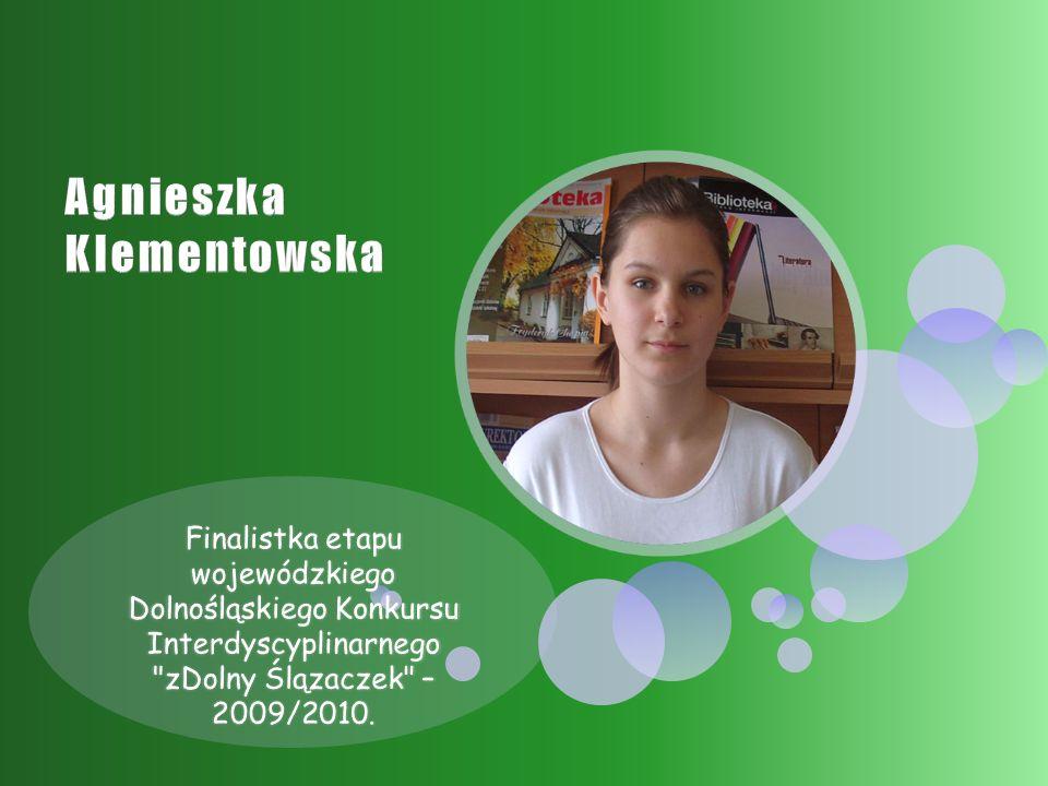 Finalistka etapu wojewódzkiego Dolnośląskiego Konkursu Interdyscyplinarnego zDolny Ślązaczek – 2009/2010.