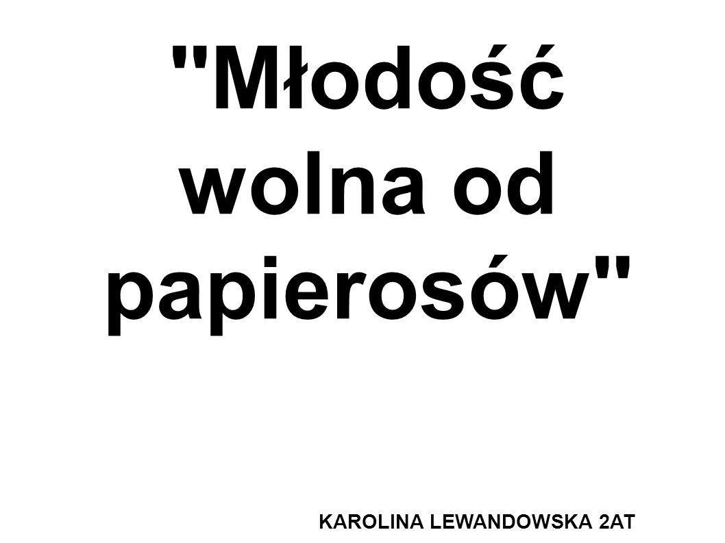 ''Młodość wolna od papierosów'' KAROLINA LEWANDOWSKA 2AT
