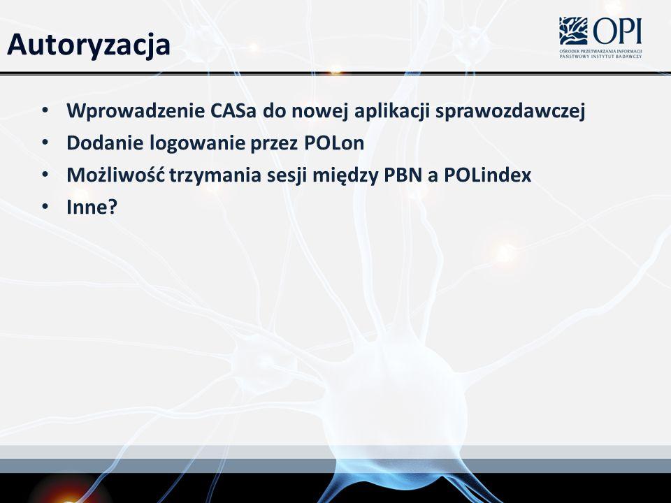 Autoryzacja Wprowadzenie CASa do nowej aplikacji sprawozdawczej Dodanie logowanie przez POLon Możliwość trzymania sesji między PBN a POLindex Inne