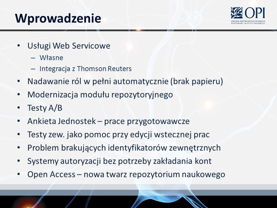 Wprowadzenie Usługi Web Servicowe – Własne – Integracja z Thomson Reuters Nadawanie ról w pełni automatycznie (brak papieru) Modernizacja modułu repozytoryjnego Testy A/B Ankieta Jednostek – prace przygotowawcze Testy zew.