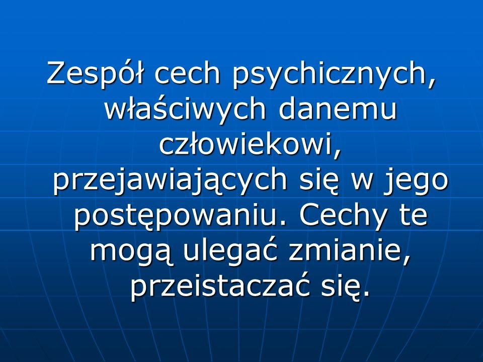 Zespół cech psychicznych, właściwych danemu człowiekowi, przejawiających się w jego postępowaniu.