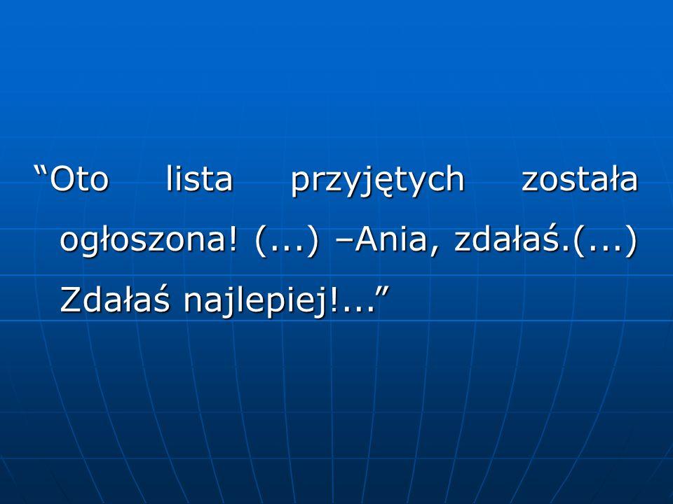 Oto lista przyjętych została ogłoszona! (...) –Ania, zdałaś.(...) Zdałaś najlepiej!...