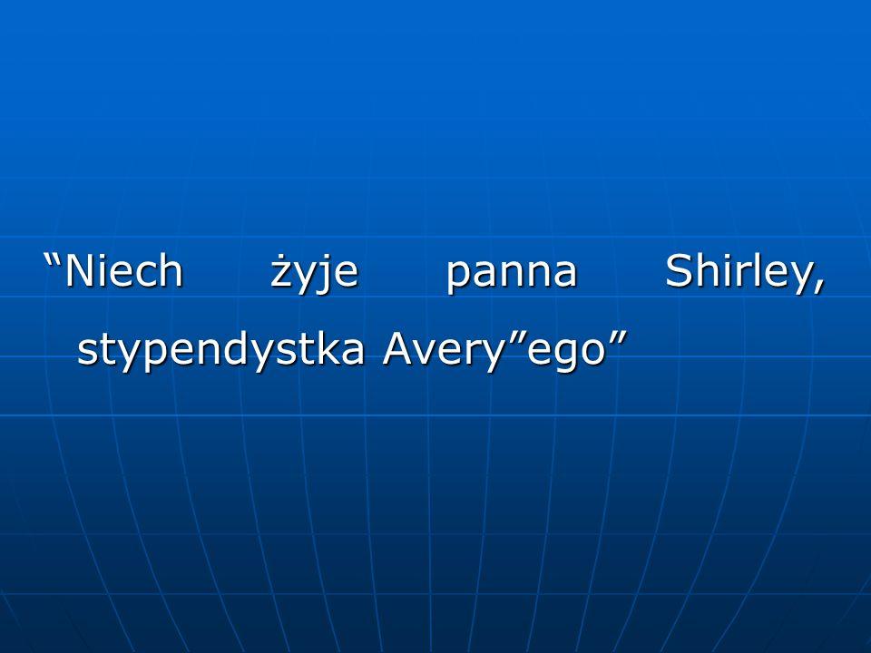 """""""Niech żyje panna Shirley, stypendystka Avery""""ego"""""""