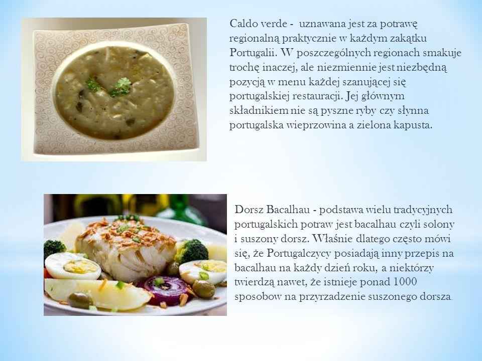 Dorsz Bacalhau - podstawa wielu tradycyjnych portugalskich potraw jest bacalhau czyli solony i suszony dorsz. W ł a ś nie dlatego cz ę sto mówi si ę,