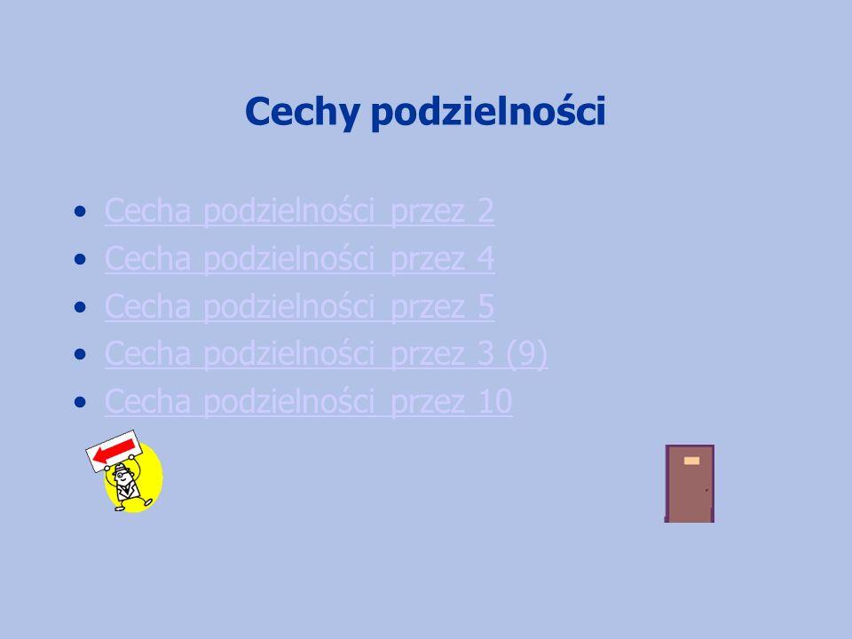 Cechy podzielności Cecha podzielności przez 2 Cecha podzielności przez 4 Cecha podzielności przez 5 Cecha podzielności przez 3 (9) Cecha podzielności przez 10