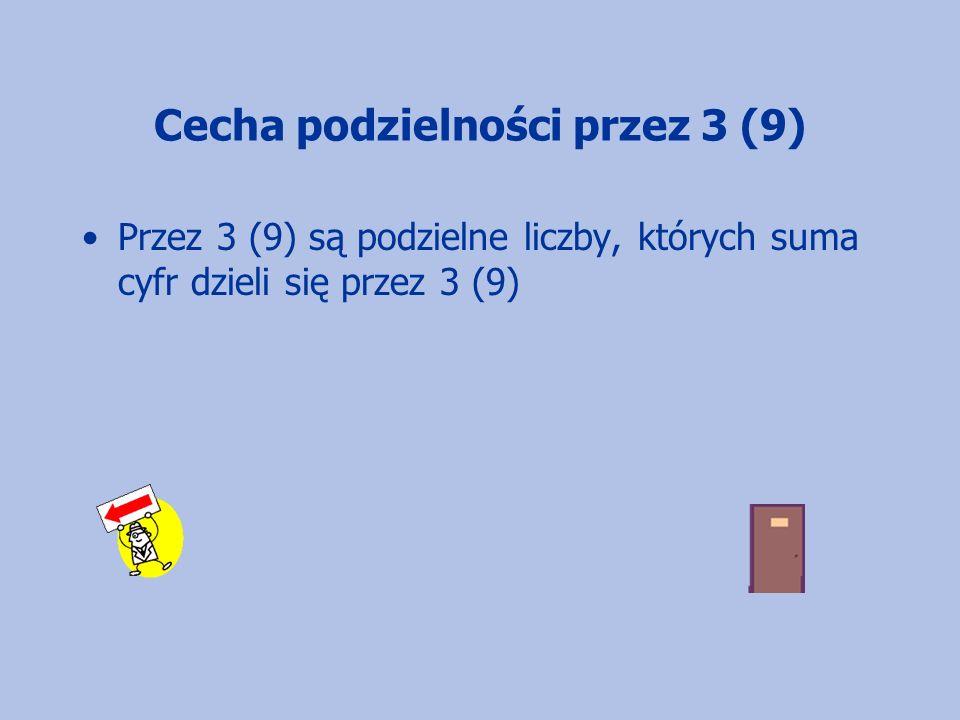 Cecha podzielności przez 3 (9) Przez 3 (9) są podzielne liczby, których suma cyfr dzieli się przez 3 (9)