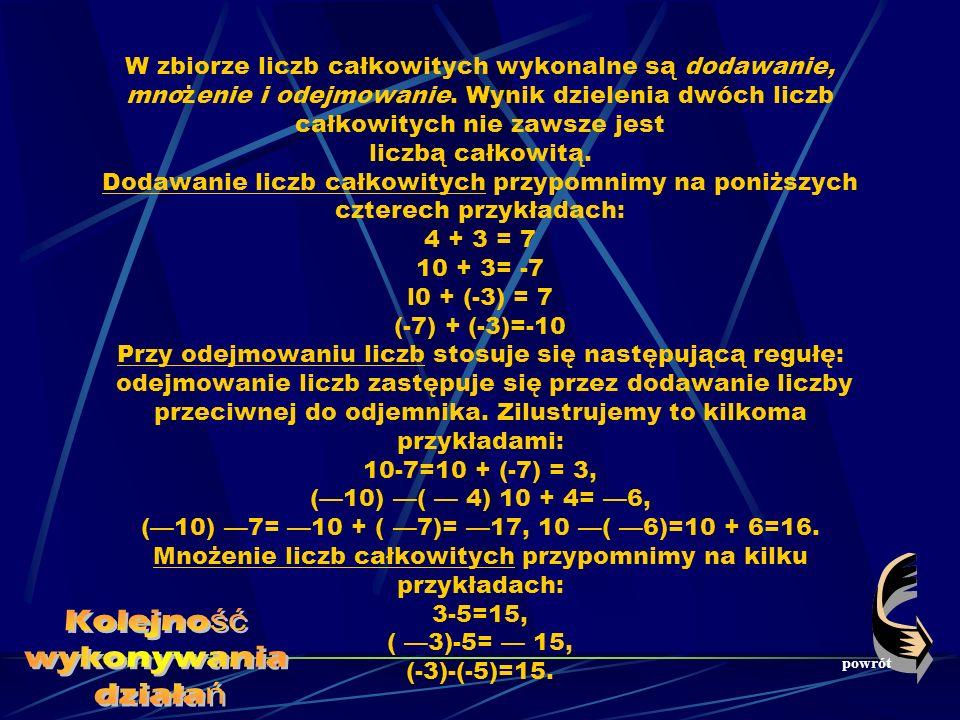 W zbiorze liczb całkowitych wykonalne są dodawanie, mnożenie i odejmowanie.
