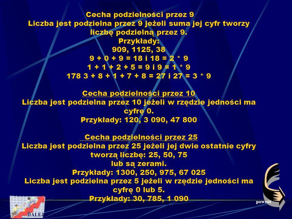 Cecha podzielności przez 9 Liczba jest podzielna przez 9 jeżeli suma jej cyfr tworzy liczbę podzielną przez 9.