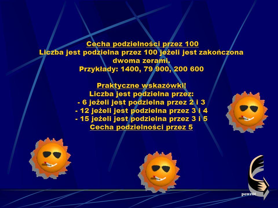 Cecha podzielności przez 100 Liczba jest podzielna przez 100 jeżeli jest zakończona dwoma zerami.