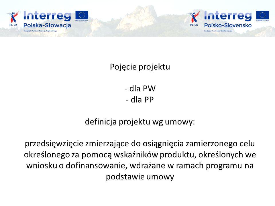 Pojęcie projektu - dla PW - dla PP definicja projektu wg umowy: przedsięwzięcie zmierzające do osiągnięcia zamierzonego celu określonego za pomocą wskaźników produktu, określonych we wniosku o dofinansowanie, wdrażane w ramach programu na podstawie umowy