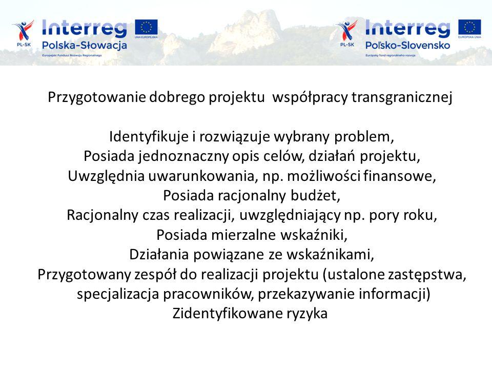 Przygotowanie dobrego projektu współpracy transgranicznej Identyfikuje i rozwiązuje wybrany problem, Posiada jednoznaczny opis celów, działań projektu, Uwzględnia uwarunkowania, np.