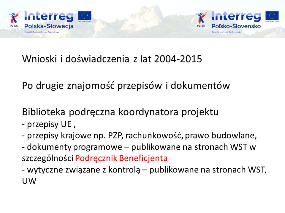 Wnioski i doświadczenia z lat 2004-2015 Po drugie znajomość przepisów i dokumentów Biblioteka podręczna koordynatora projektu - przepisy UE, - przepisy krajowe np.