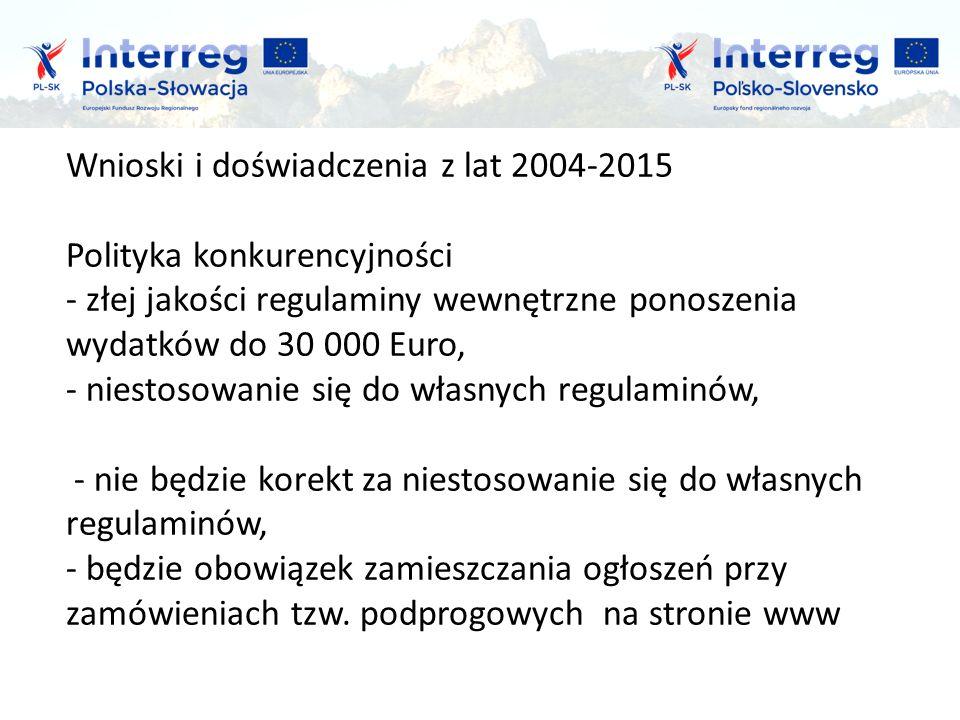 Wnioski i doświadczenia z lat 2004-2015 Polityka konkurencyjności - złej jakości regulaminy wewnętrzne ponoszenia wydatków do 30 000 Euro, - niestosowanie się do własnych regulaminów, - nie będzie korekt za niestosowanie się do własnych regulaminów, - będzie obowiązek zamieszczania ogłoszeń przy zamówieniach tzw.