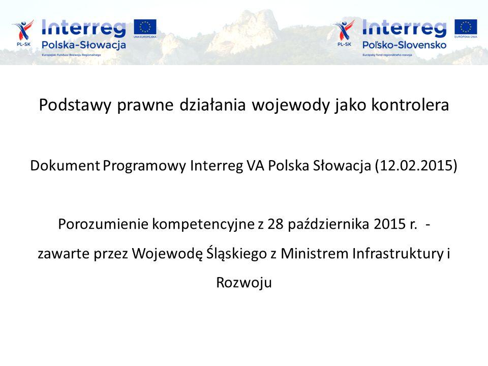 Podstawy prawne działania wojewody jako kontrolera Dokument Programowy Interreg VA Polska Słowacja (12.02.2015) Porozumienie kompetencyjne z 28 października 2015 r.