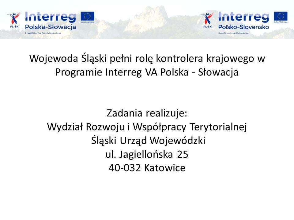 Wojewoda Śląski pełni rolę kontrolera krajowego w Programie Interreg VA Polska - Słowacja Zadania realizuje: Wydział Rozwoju i Współpracy Terytorialnej Śląski Urząd Wojewódzki ul.