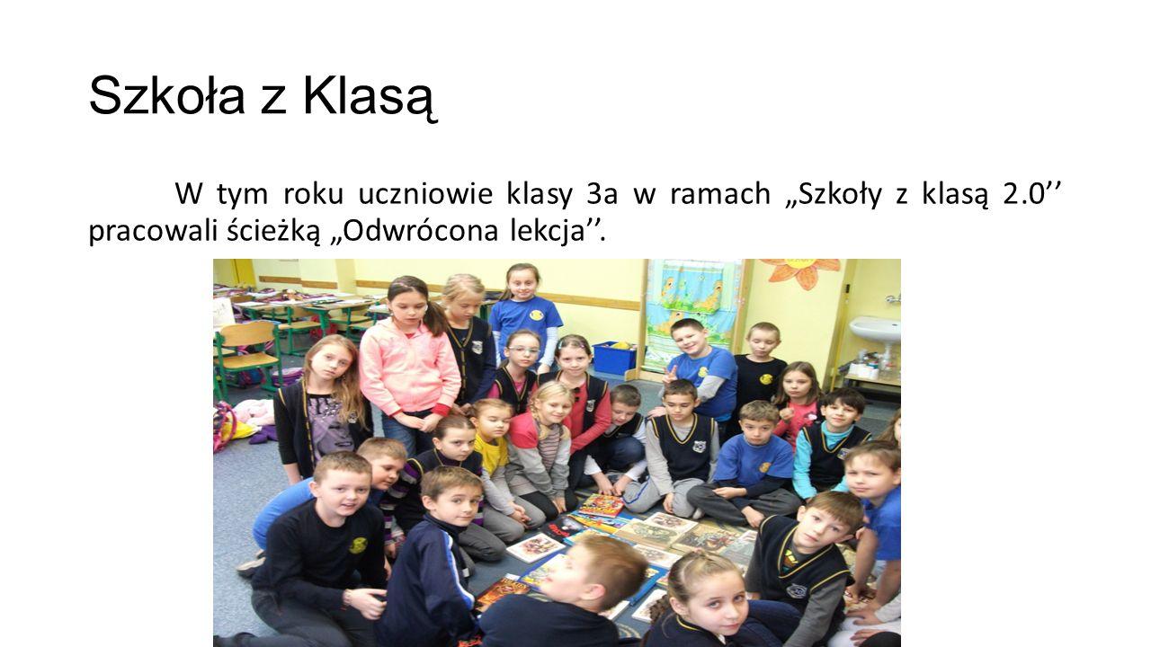 """Szkoła z Klasą W tym roku uczniowie klasy 3a w ramach """"Szkoły z klasą 2.0'' pracowali ścieżką """"Odwrócona lekcja''."""