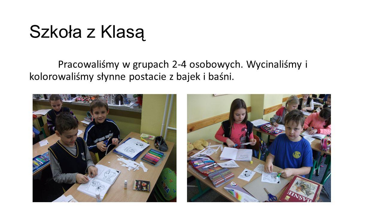 Szkoła z Klasą Pracowaliśmy w grupach 2-4 osobowych.