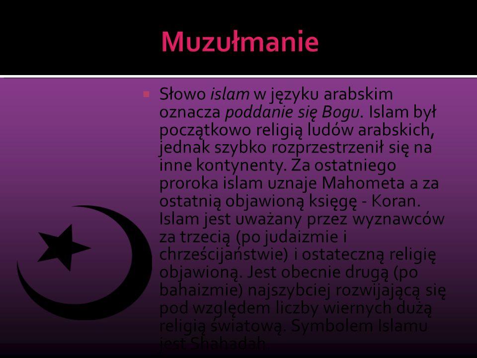  Słowo islam w języku arabskim oznacza poddanie się Bogu. Islam był początkowo religią ludów arabskich, jednak szybko rozprzestrzenił się na inne kon