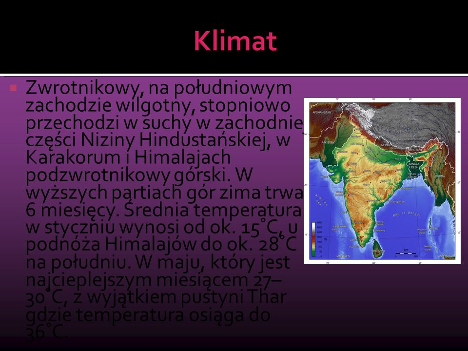  Zwrotnikowy, na południowym zachodzie wilgotny, stopniowo przechodzi w suchy w zachodniej części Niziny Hindustańskiej, w Karakorum i Himalajach pod
