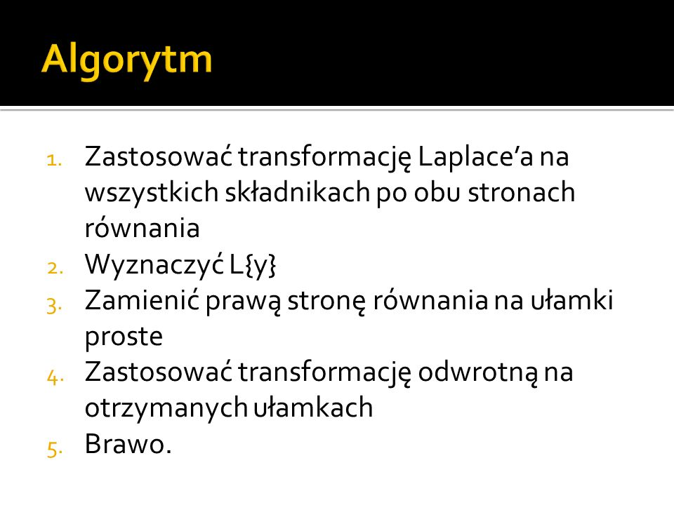 1. Zastosować transformację Laplace'a na wszystkich składnikach po obu stronach równania 2.