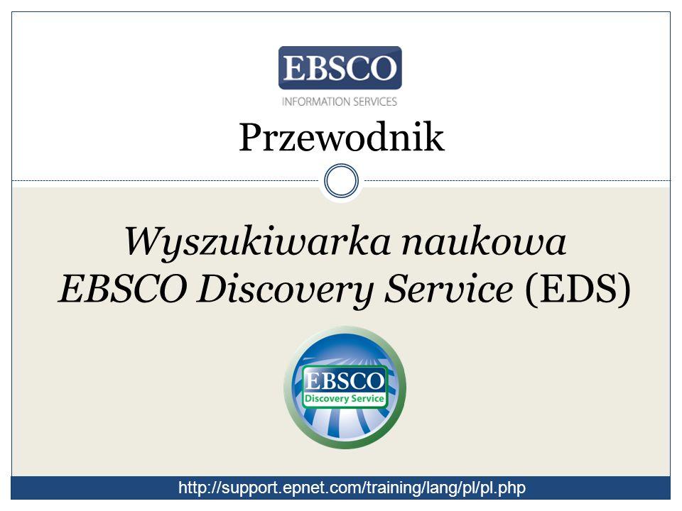 Przewodnik Wyszukiwarka naukowa EBSCO Discovery Service (EDS) http://support.epnet.com/training/lang/pl/pl.php
