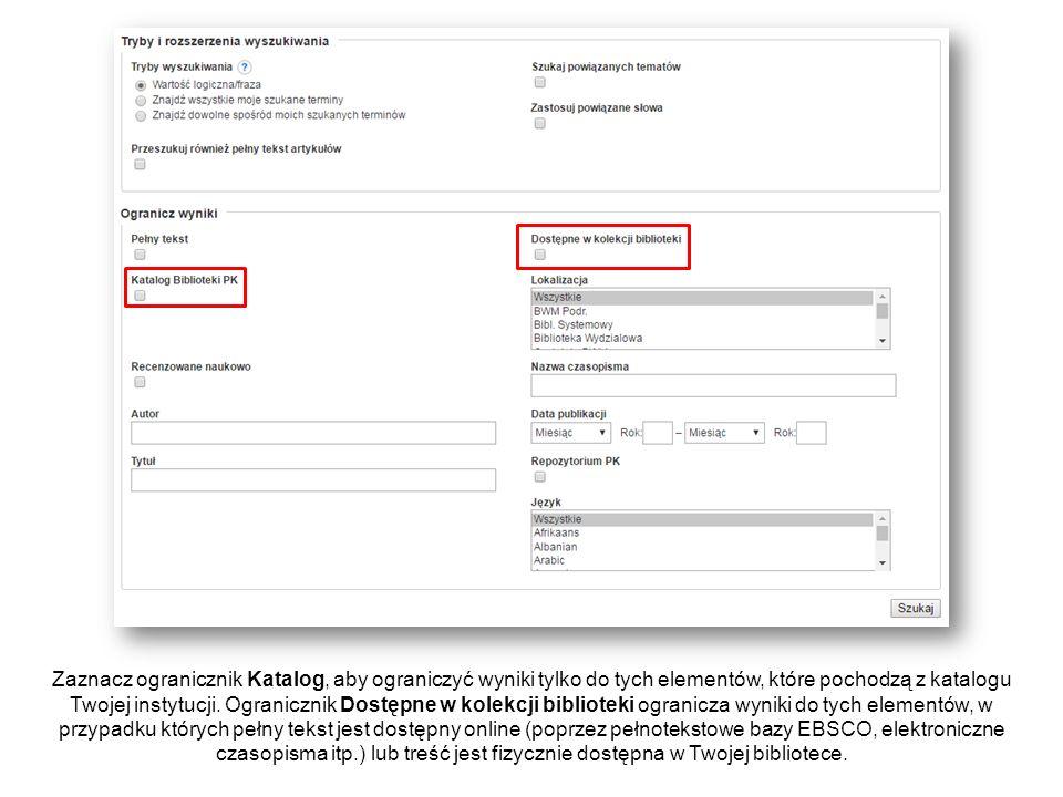 Zaznacz ogranicznik Katalog, aby ograniczyć wyniki tylko do tych elementów, które pochodzą z katalogu Twojej instytucji. Ogranicznik Dostępne w kolekc
