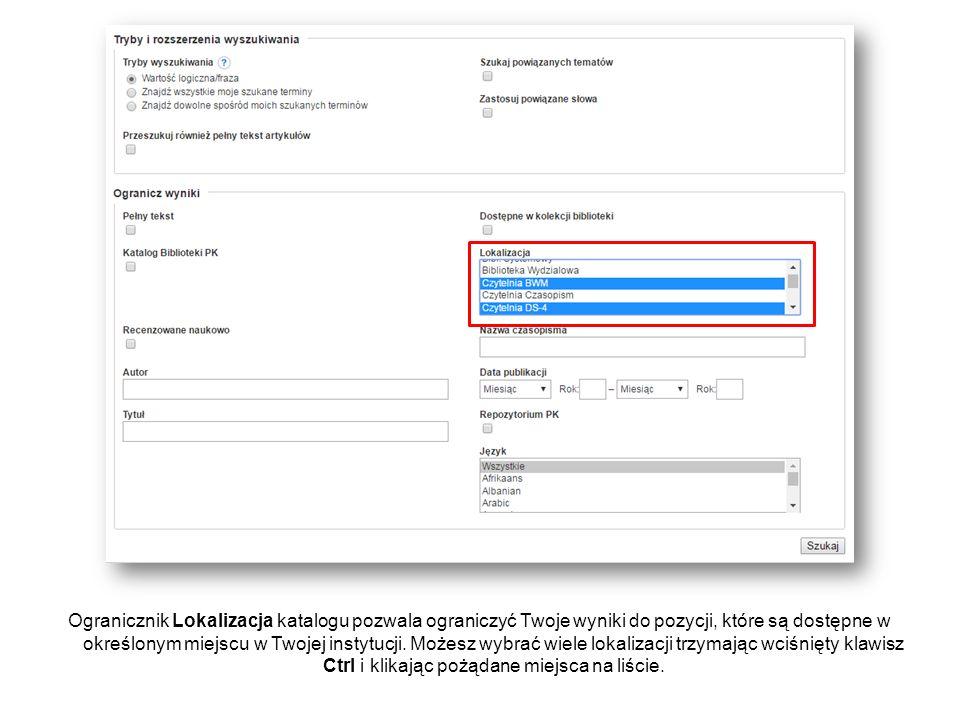 Ogranicznik Lokalizacja katalogu pozwala ograniczyć Twoje wyniki do pozycji, które są dostępne w określonym miejscu w Twojej instytucji. Możesz wybrać