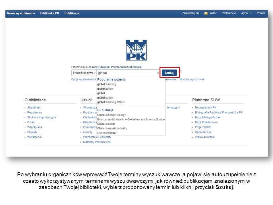 Po wybraniu organiczników wprowadź Twoje terminy wyszukiwawcze, a pojawi się autouzupełnienie z często wykorzystywanymi terminami wyszukiwawczymi, jak również publikacjami znalezionymi w zasobach Twojej biblioteki, wybierz proponowany termin lub kliknij przycisk Szukaj.