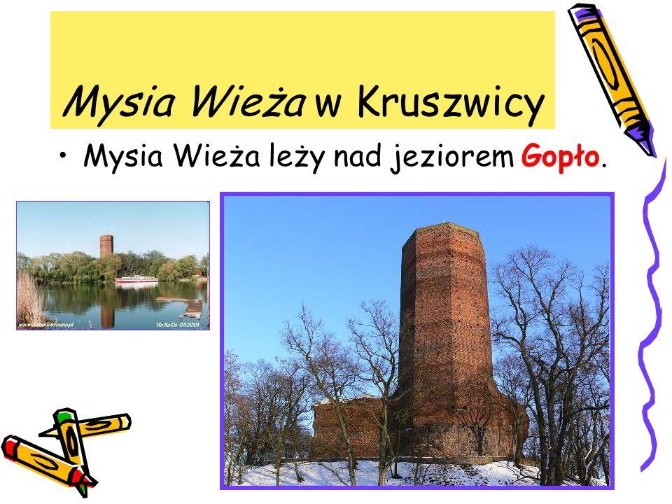 Mysia Wieża w Kruszwicy Mysia Wieża leży nad jeziorem Gopło.