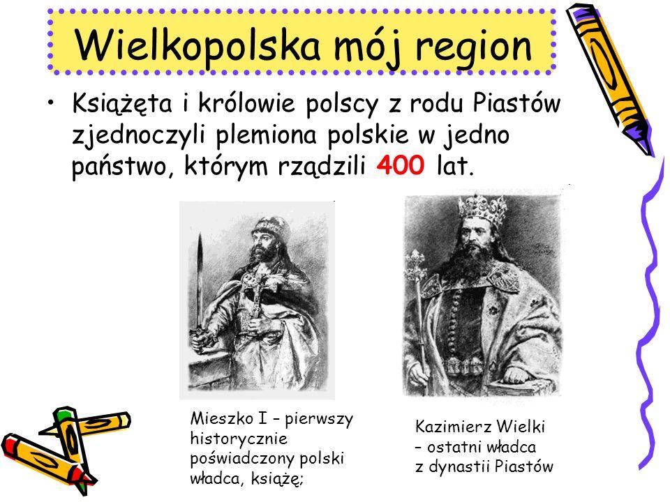 Książęta i królowie polscy z rodu Piastów zjednoczyli plemiona polskie w jedno państwo, którym rządzili 400 lat. Wielkopolska mój region Mieszko I – p