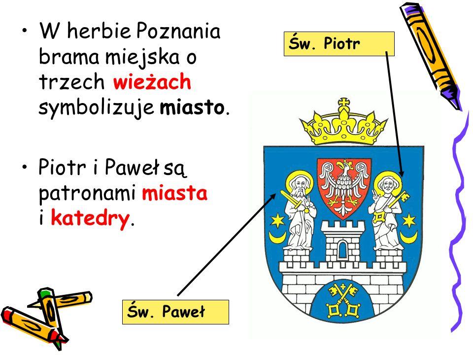 W herbie Poznania brama miejska o trzech wieżach symbolizuje miasto. Piotr i Paweł są patronami miasta i katedry. Św. Piotr Św. Paweł