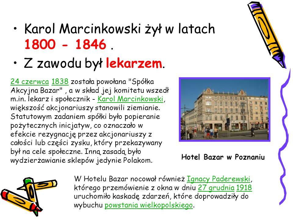 Karol Marcinkowski żył w latach 1800 - 1846. Z zawodu był lekarzem. 24 czerwca24 czerwca 1838 została powołana