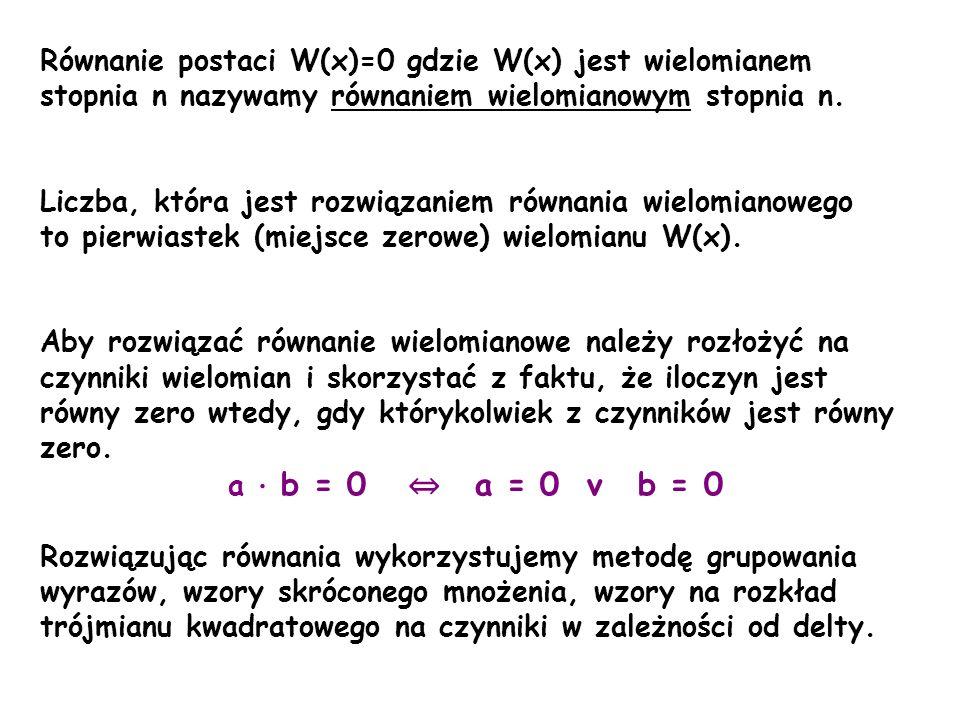 Równanie postaci W(x)=0 gdzie W(x) jest wielomianem stopnia n nazywamy równaniem wielomianowym stopnia n.