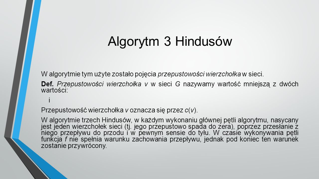 Algorytm 3 Hindusów W algorytmie tym użyte zostało pojęcia przepustowości wierzchołka w sieci. Def. Przepustowości wierzchołka v w sieci G nazywamy wa
